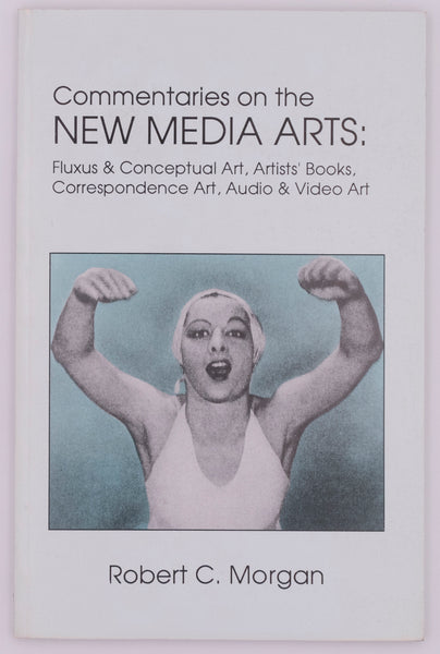 Commentaries on the New Media Arts: Fluxus & Conceptual Art, Artists' Books, Correspondence Art, Audio & Video Art
