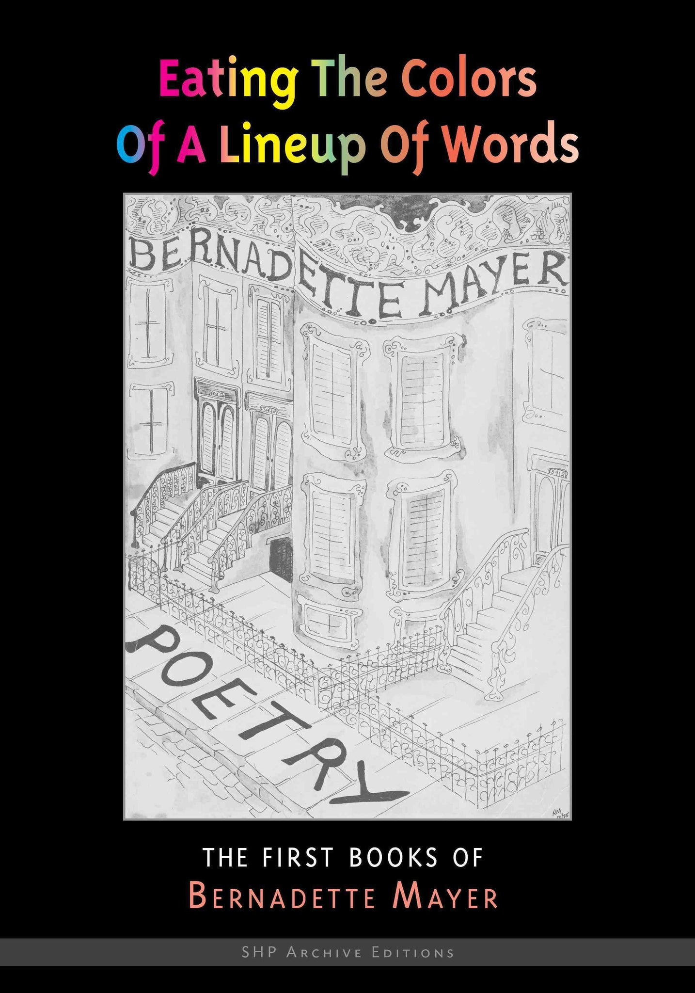 Eating the Colors of a Lineup of Words: The Collected Early Books of Bernadette Mayer