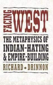 Facing West: The Metaphysics of Indian-Hating & Empire-Building
