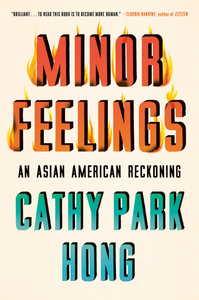 Minor Feelings: An Asian American Reckoning (Hardcover)