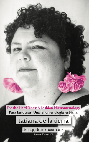 For the Hard Ones: A Lesbian Phenomenology / Paras las duras: Una fenomenologica lesbiana