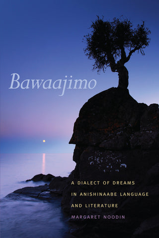 Bawaajimo: A Dialect of Dreams in Anishinaabe Language & Literature