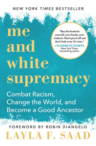 Me and White Supremacy: Combat Racism, Change the World, and Become a Good Ancestor (Hardcover)