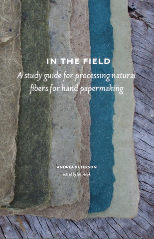 In the Field: A Study Guide for Processing Natural Fibers for Hand Papermaking
