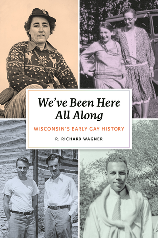 We've Been Here All Along: Wisconsin's Early Gay History