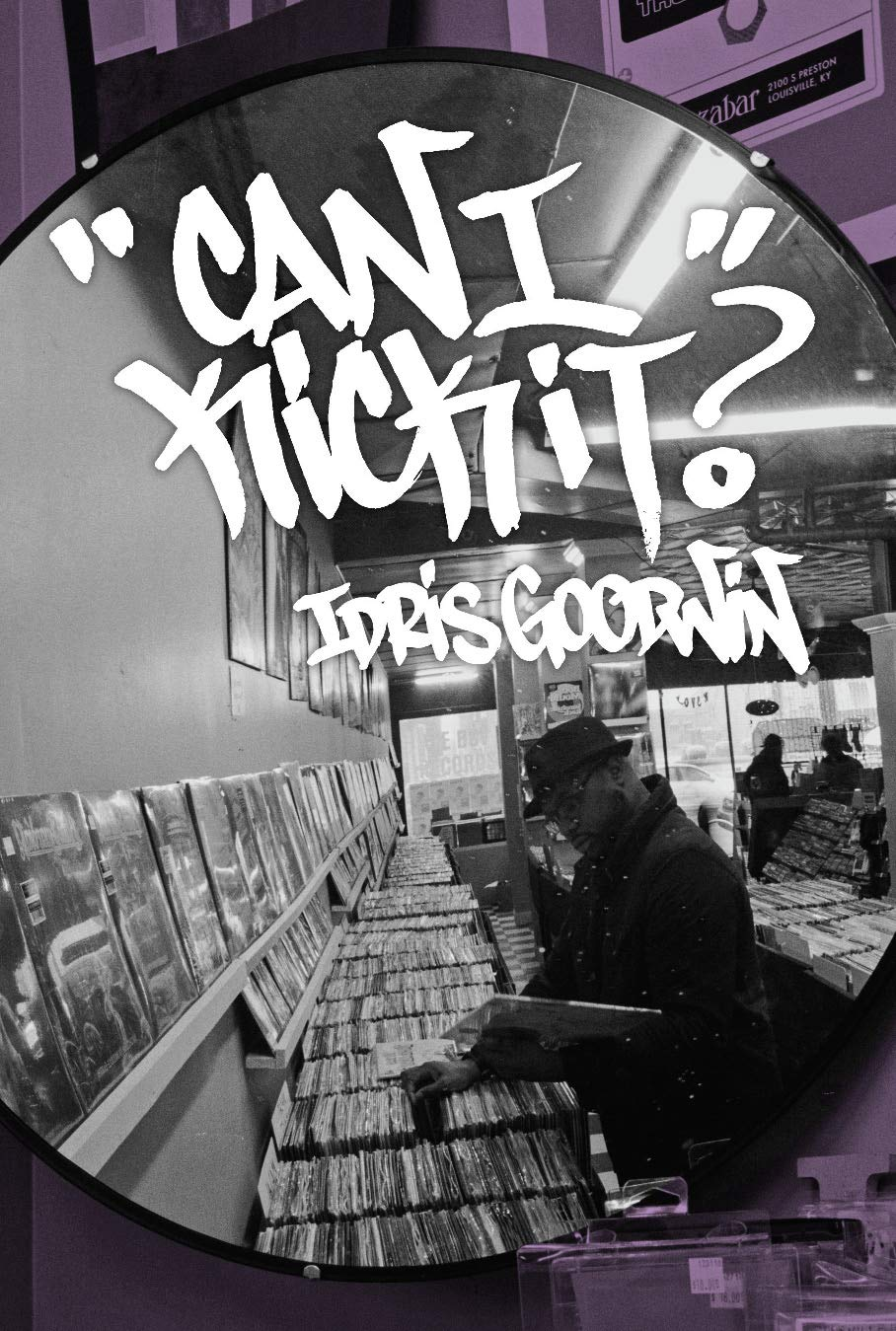 Can I Kick It? by  Idris Goodwin (Haymarket Books, 2019)