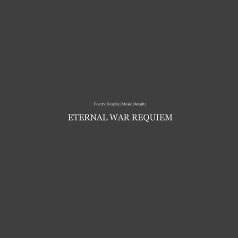 Poetry Despite/Music Despite (Eternal War Requiem)