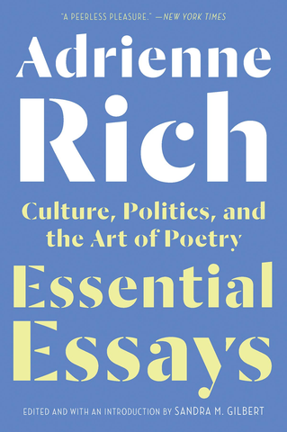 Adrienne Rich: Essential Essays: Culture, Politics, and the Art of Poetry