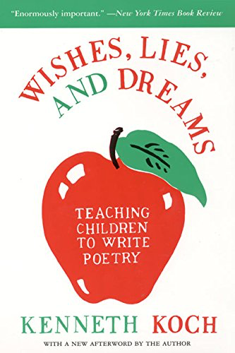 Wishes, Lies, & Dreams: Teaching Children to Write Poetry