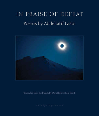 In Praise of Defeat: Poems by Abdellatif Laâbi