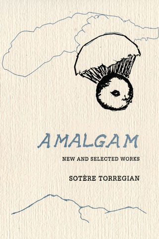 Amalgam: New and Selected Works of Sotère Torregian