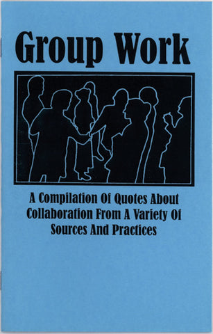 Group Work: A Compilation of Quotes about Collaboration from a Variety of Sources and Practices (2019 Edition)