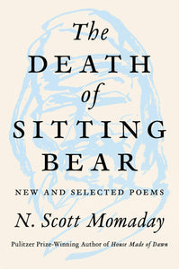 The Death of Sitting Bear: New and Selected Poems of N. Scott Momaday (Hardcover)