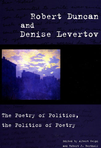 Robert Duncan & Denise Levertov: The Poetry of Politics, the Politics of Poetry
