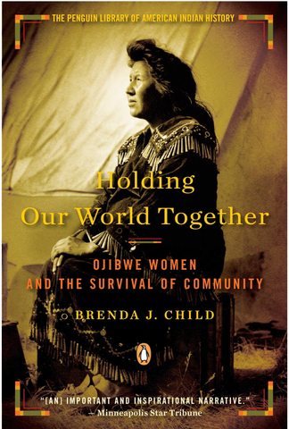 Holding Our World Together: Ojibwe Women and the Survival of Community