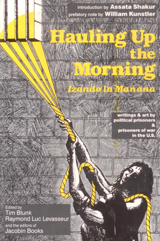 Hauling Up the Morning / Izando la Mañana: Writings & Art by Political Prisoners & Prisoners of War in the U.S.