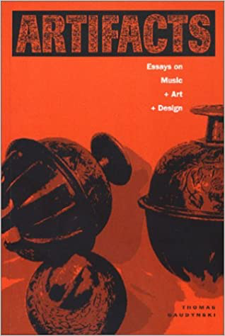 Artifacts: Essays on Music + Art + Design