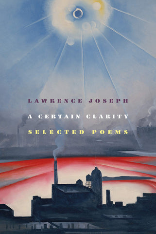 A Certain Clarity: Selected Poems of Lawrence Joseph (Hardcover)