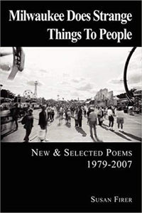 Milwaukee Does Strange Things To People: New and Selected Poems 1979-2007