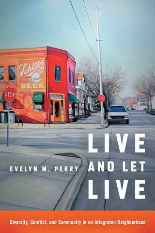Live and Let Live: Diversity, Conflict, and Community in an Integrated Neighborhood