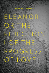 Eleanor: Or the Rejection of the Progress of Love