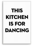 THIS KITCHEN IS FOR DANCING - FINE ART POSTER