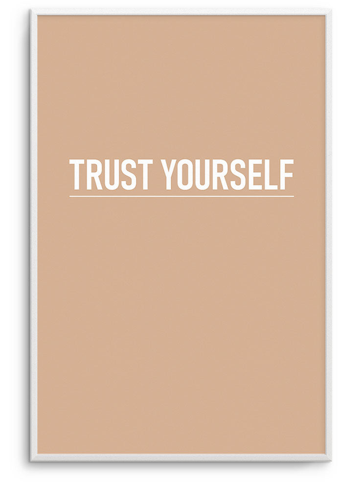 TRUST YOURSELF - FINE ART POSTER