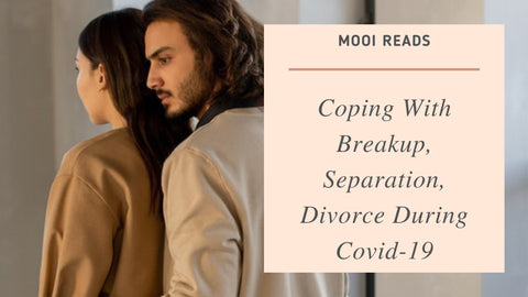 Coping With Breakup, Separation, Divorce During Covid-19