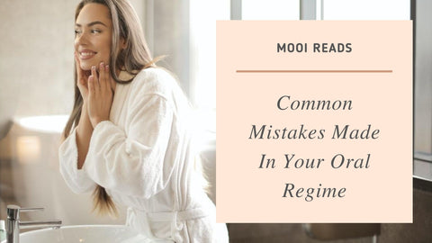Common Mistakes Made In Your Oral Regime