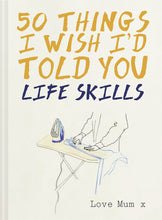 Load image into Gallery viewer, 50 Things I Wish I'd Told You - Life Skills book