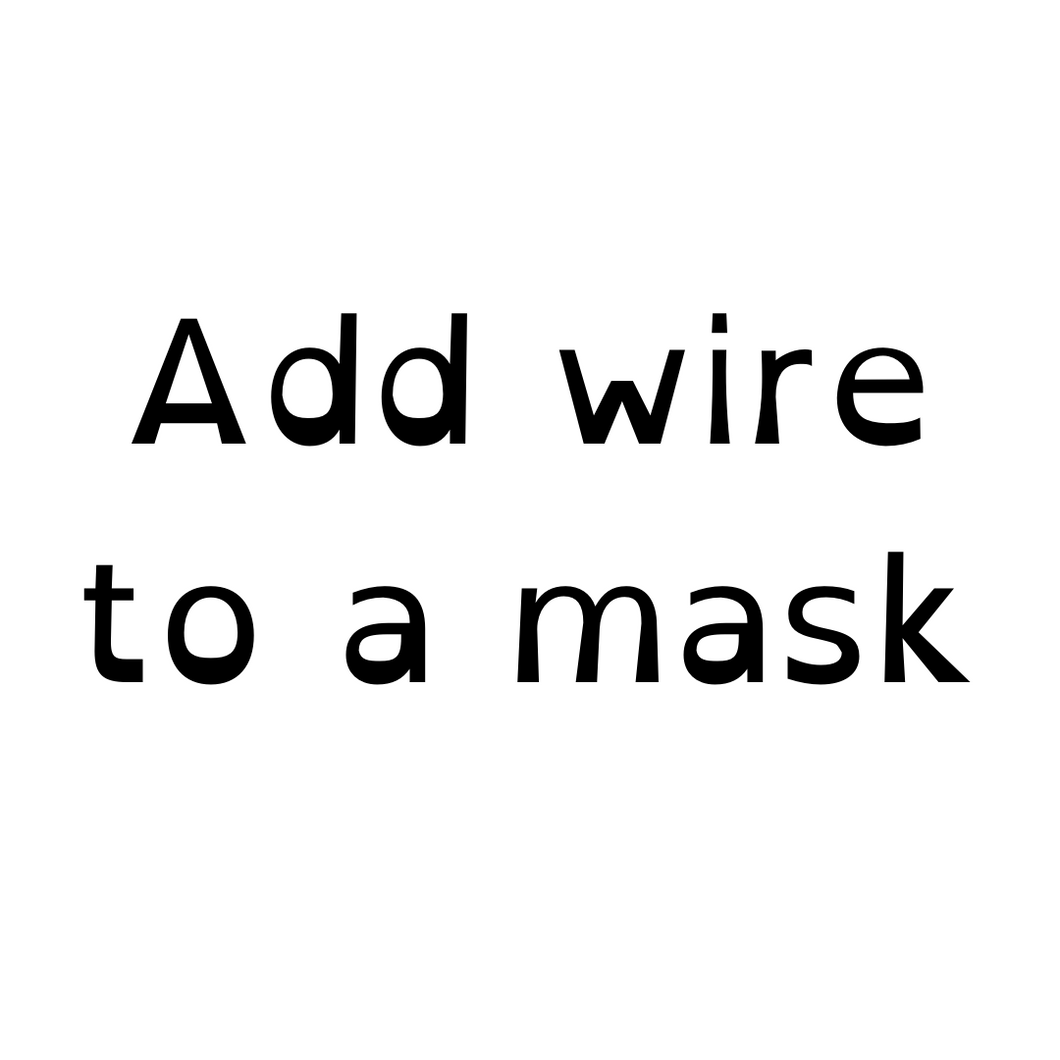 ADD NOSE WIRE TO A NON-WIRED MASK
