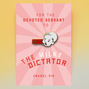 Milky Dictator enamel pin badge
