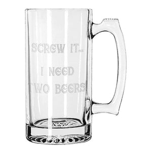 """Screw It. I Need Two Beers!"" - Giant Novelty Beer Mug 28 Ounces Personalized Beer Stein"