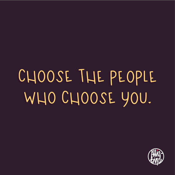 choose the people who choose you