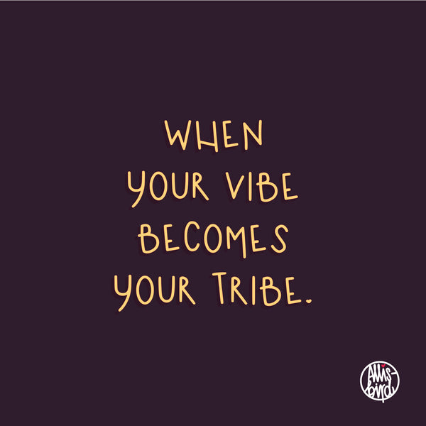 when your vibe becomes your tribe