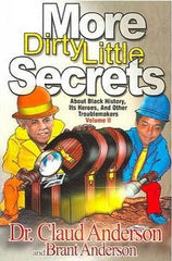 More Dirty Little Secrets about Black History Its Heroes and Other Troublemakers Vol. 2