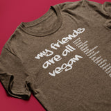 My Friends Are All Vegan<br/> Unisex Tri-Blend Tee