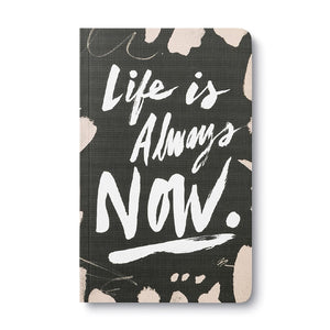JOURNAL - WRITE NOW - LIFE IS ALWAYS NOW