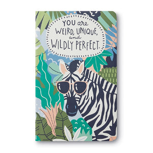 JOURNAL - WRITE NOW - YOU ARE WEIRD, UNIQUE AND WILDLY PERFECT