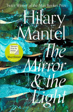 Load image into Gallery viewer, THE MIRROR AND THE LIGHT - HILARY MANTEL