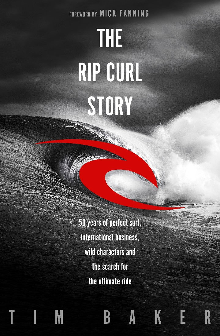 THE RIP CURL STORY - TIM BAKER