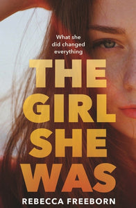 THE GIRL SHE WAS - REBECCA FREEBORN