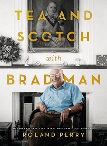 TEA AND SCOTCH WITH BRADMAN - ROLAND PERRY