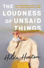 Load image into Gallery viewer, THE LOUDNESS OF UNSAID THINGS - HILDE HINTON