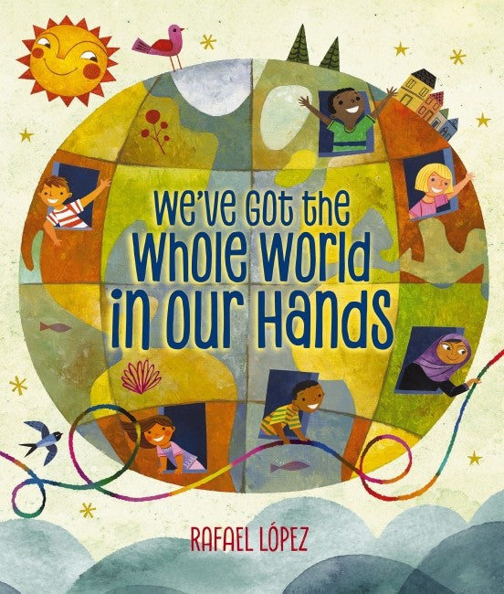 WE'VE GOT THE WHOLE WORLD IN OUR HANDS - RAFAEL LOPEZ