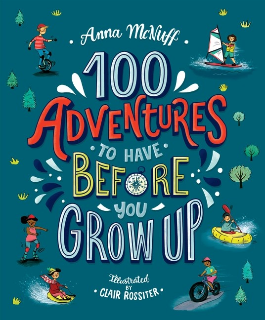 100 ADVENTURES TO HAVE BEFORE YOU GROW UP - ANNA McNUFF