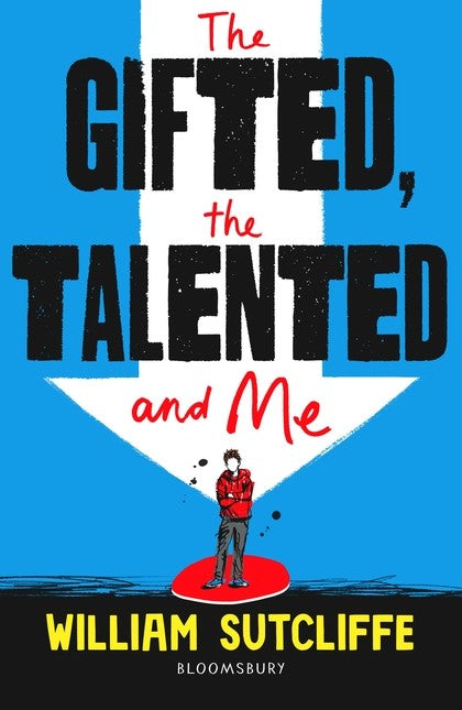 THE GIFTED, THE TALENTED AND ME - WILLIAM SUTCLIFFE