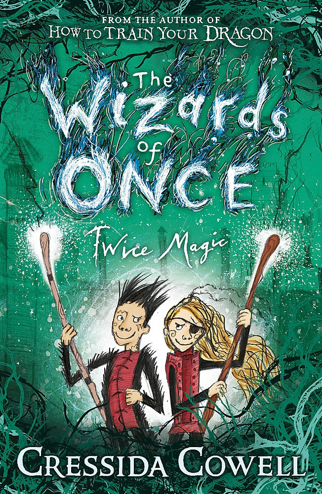 THE WIZARDS OF ONCE 02 TWICE MAGIC - CRESSIDA COWELL