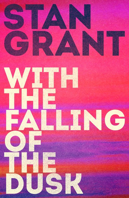 WITH THE FALLING OF DUSK - STAN GRANT