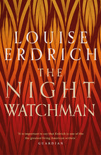 Load image into Gallery viewer, THE NIGHT WATCHMAN - LOUISE ERDRICH